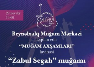 """Beynəlxalq Muğam Mərkəzi """"Zabul Segah"""" muğamı təqdim edəcək"""